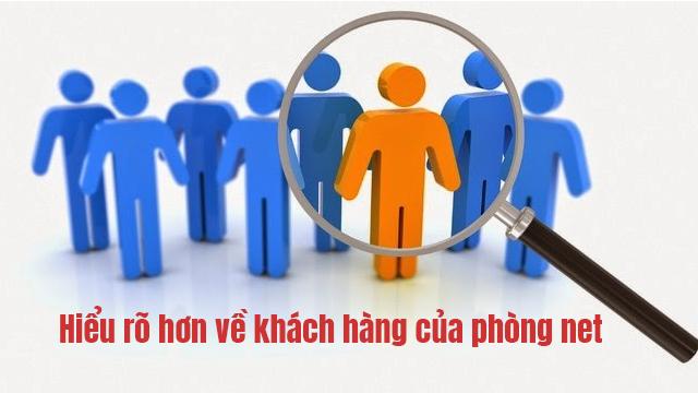 Hiểu rõ hơn về khách hàng của phòng net ảnh 1