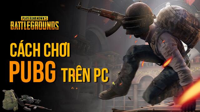 Cách chơi PUBG PC